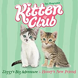 Kitten Club: Ziggy's Big Adventure & Honey's New Friend