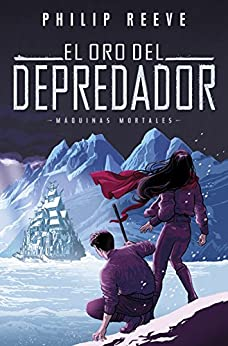 El oro del depredador (Serie Máquinas mortales 2) (Spanish Edition) by [Reeve, Philip]