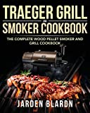 Traeger Grill & Smoker Cookbook: The Complete Wood