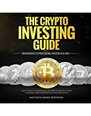 The Crypto Investing Guide: From Beginner to Professional Investor in 10 Days: How to Invest in Cryptocurrency, Get Maximum Return on Invest and Deeply Understand Blockchain and Its Mechanisms