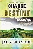 Take Charge of Your Destiny, Alan Keiran, 0768427355