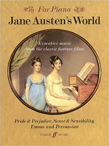 jane austens world evocative music from the classic feature films pride prejudice sense sensibility emma and persuasion for piano