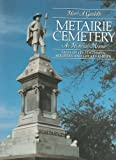 Metairie Cemetary: An Historical Memoir - Tales of Its Statesmen, Soldiers and Great Families