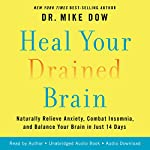 Heal Your Drained Brain: Naturally Relieve Anxiety, Combat Insomnia, and Balance Your Brain in Just 14 Days | Dr. Mike Dow