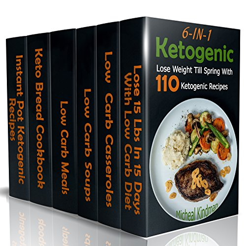 Ketogenic: 6-in-1 Ketogenic Diet Box Set: Lose Weight Till Spring With 110 Ketogenic Recipes: (Ketogenic Diet, Ketogenic Plan, Weight Loss, Weight Loss Diet,Beginners Guide) by Micheal Kindman