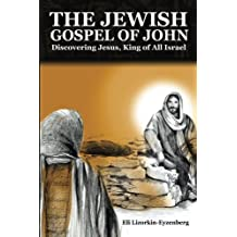 The Jewish Gospel of John: Discovering Jesus, King of All Israel