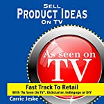 Sell Crowdfunding Products on TV:  Fast Track to Retail using
