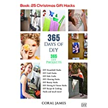 DIY: 365 Days of DIY (DIY Projects, DIY Household Hacks, DIY Cleaning & Organizing): 365 Days of DIY (DIY, Crafts Hobbies & Home, How-to & Home Improvement)