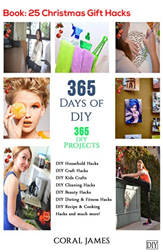DIY: 365 Days of DIY (DIY Projects, DIY Household Hacks, DIY Cleaning & Organizing): 365 Days of DIY (DIY, Crafts Hobbies & Home, How-to & Home Improvement) by [James, Coral]