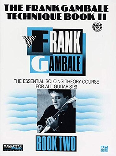 The Frank Gambale Technique Book II: The Essential Soloing Theory Course for all Guitarists! [Includes CD] ()