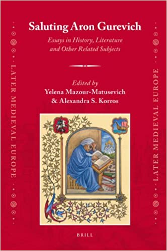 Saluting Aron Gurevich: Essays in History, Literature and Other Related Subjects (Later Medieval Europe)