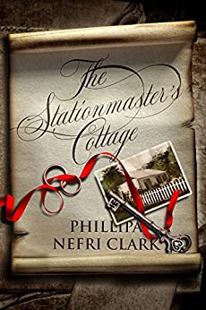 The Stationmaster's Cottage (River's End Romance Book 1) by [Clark, Phillipa Nefri]