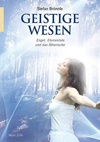 Geistige Wesen: Engel, Elementale und das Ätherische