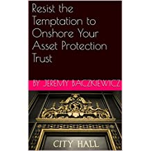 Resist the Temptation to Onshore Your Asset Protection Trust
