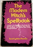 The Modern Witch's Spellbook: A Guide to the mysteries of the Occult, Explaining How to Cast SPells, Work Charms and Love-Magic, and Improve Daily Living Through Witchcraft (ISBN#0-8065-0372-6)