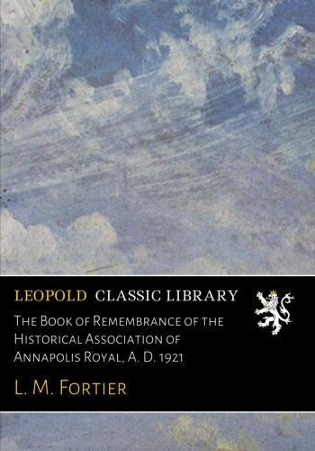 The Book of Remembrance of the Historical Association of Annapolis Royal, A. D. 1921 PDF