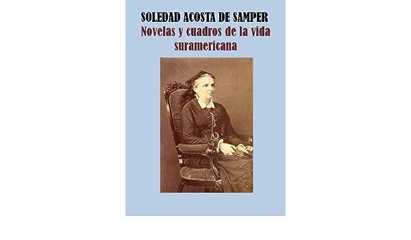 Amazon.com: NOVELAS Y CUADROS DE LA VIDA SURAMERICANA (Spanish Edition) eBook: SOLEDAD ACOSTA DE SAMPER: Kindle Store