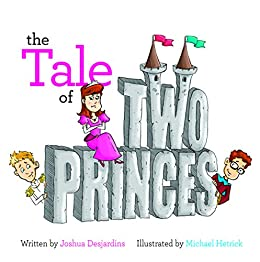 The Tale Of Two Princes by [Desjardins, Joshua]
