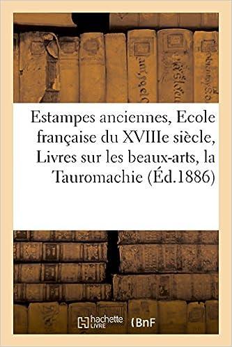 Livre Estampes anciennes, Ecole française du XVIIIe siècle, Livres sur les beaux-arts, la Tauromachie pdf epub