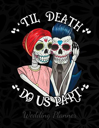 Halloween Bachelorette Party Ideas (Til Death Do Us Part Wedding Planner: A Sugar Skull Wedding Planner, Journal and Notebook for Plans, Budgeting, Checklists, Thoughts and)