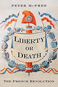 Liberty or Death: The French Revolution by [McPhee, Peter]