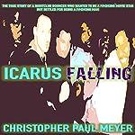 Icarus Falling: A True Story about the Broken Dreams, Broken Heart. and Broken Bones of a Nightclub Bouncer in L.A. | Christopher Paul Meyer