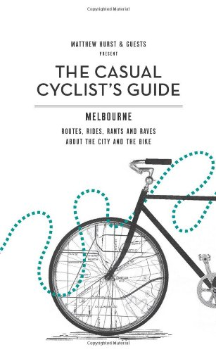 Casual Cyclists Guide To Melbourne  Routes  Rides  Rants And Raves About The City And The Bike