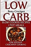 Low Carb Slow Cooker Recipes - 1 Pot Meals - Low Sodium - Crockpot Cooking (Slow Cooker Cookbooks / Crockpot Recipes)