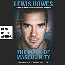 The Mask of Masculinity: How Men Can Embrace Vulnerability, Create Strong Relationships, and Live Their Fullest Lives Hörbuch von Lewis Howes Gesprochen von: Lewis Howes