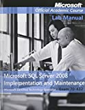 Microsoft SQL Server 2008 Implementation and Maintenance : Exam 70-432, Microsoft Official Academic Course, 1118134559