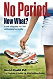 img - for No Period. Now What?: A Guide to Regaining Your Cycles and Improving Your Fertility book / textbook / text book