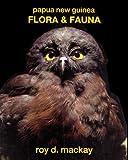 Papua New Guinea Flora and Faun, Roy D. MacKay, 9980879033