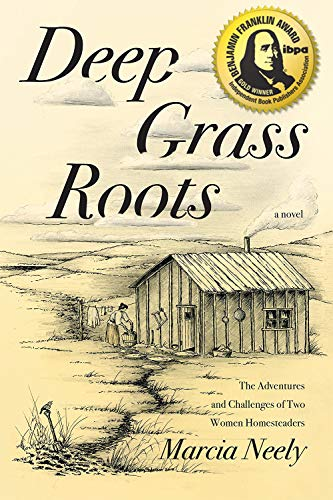 Deep Grass Roots: The Adventures and Challenges of Two Women Homesteaders