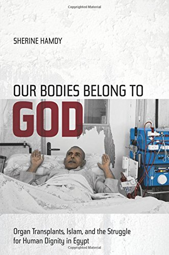 - Our Bodies Belong to God: Organ Transplants, Islam, and the Struggle for Human Dignity in Egypt