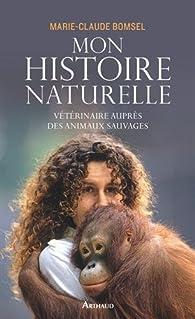 Mon histoire naturelle : Vétérinaire auprès des animaux sauvages par Marie-Claude Bomsel