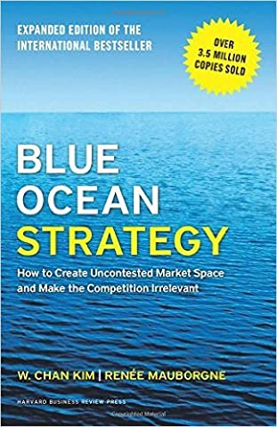 Blue Ocean Strategy, Expanded Edition: How to Create Uncontested Market Space and Make the Competition (Blue Ocean Strategy)