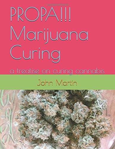 PROPA!!! Marijuana Curing: a treatise on curing cannabis