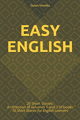 Easy English: 20 Short Stories: A Collection of Volumes 1 and 2 of 10 Short Stories