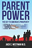 Parent Power: the Key to America's Prosperity, Jack Westman, 1482381966