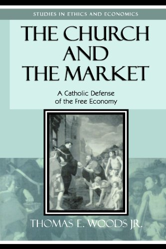 The Church and the Market: A Catholic Defense of the Free Economy (Studies in Ethics and (Free Catholic Art)