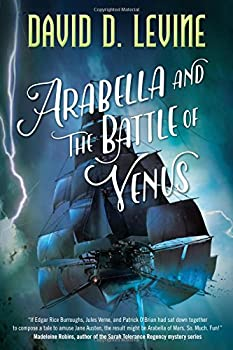 Arabella and the Battle of Venus (The Adventures of Arabella Ashby) Hardcover – July 18, 2017 by David D. Levine