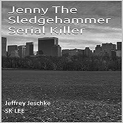 Jenny the Sledgehammer Serial Killer