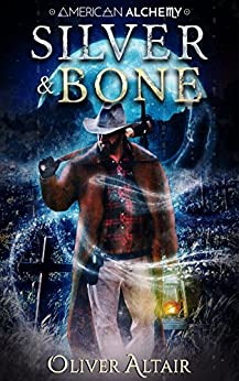 Silver & Bone (American Alchemy - Wild West Book 1) by [Altair, Oliver]