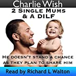 2 Single Mums & a DILF: He Doesn't Stand a Chance as They Plan to Share Him | Charlie Wish