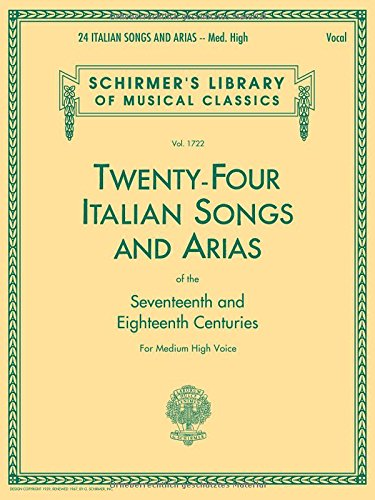 Twenty-Four Italian Songs & Arias of the Seventeenth and Eighteenth Centuries: Medium High Voice (Schirmer's Library of Musical Classics, Vol. 1722) (Italian and English ()