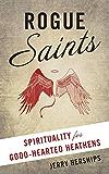 Rogue Saints: Spirituality for Good-Hearted Heathens