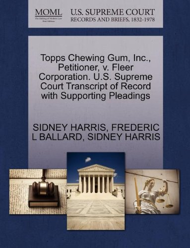Topps Chewing Gum (Topps Chewing Gum, Inc., Petitioner, v. Fleer Corporation. U.S. Supreme Court Transcript of Record with Supporting)