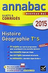 Annales Annabac 2015 Histoire-Géographie Tle S: sujets et corrigés du bac - Terminale S