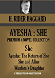 """AYESHA: """"SHE""""  Premium Collection  (She - Ayesha: The Return of She - She and Allan - Wisdom's Daughter) (Timeless Wisdom Collection)"""