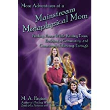 More Adventures of a Mainstream Metaphysical Mom: Finding Peace While Raising Teens, Building a Community, and Consciously Following-Through by Michelle A Payton (2010-12-21)